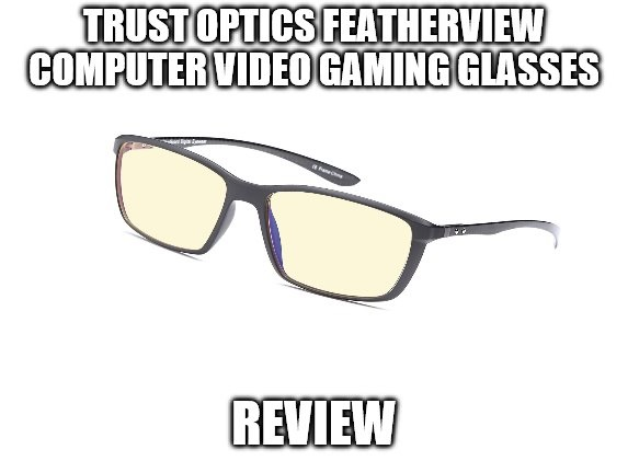 Trust Optics FeatherView Computer Gaming Glasses Navy TR90 Review