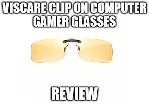 Viscare Clip On Computer Gamer Glasses Review