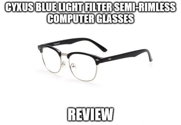 Cyxus Blue Light Filter Semi-Rimless Computer Glasses Review