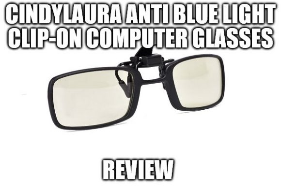 CindyLaura Anti Blue Light Clip-on Computer Glasses Review