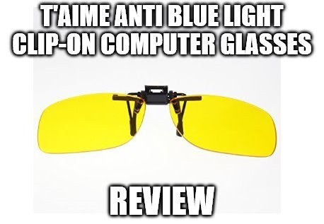 T'aime Anti Blue Light Clip-On Computer Glasses Review