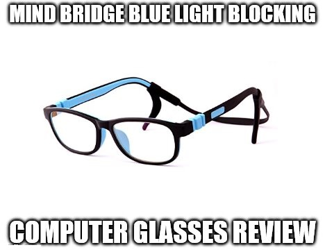 3e00e3b9bc Mind Bridge Blue Light Blocking Computer Glasses Review  Can Your ...