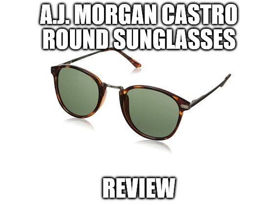 A.J. Morgan Castro Round Sunglasses Review