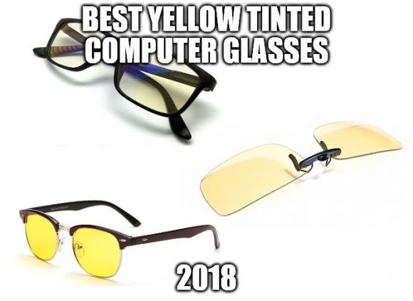 2499a749517 Best Yellow Tinted Computer Glasses 2018  Prevent the Bad Effects of ...