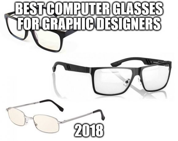 Best Computer Glasses for Graphic Designers 2018