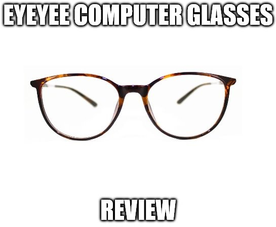 eyeyee computer glasses review blue light blocking