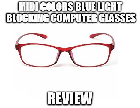 MIDI Colors Blue Light Blocking Computer Glasses Review