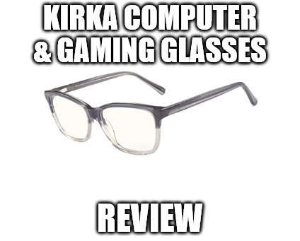 3a68233ce6 Kirka Computer   Gaming Glasses Review  Blue Light Blocking Eyewear ...