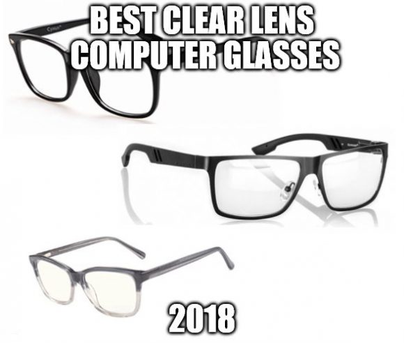 Best Clear Lens Computer Glasses 2018