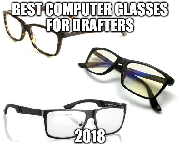 Best Computer Glasses for Drafters 2018