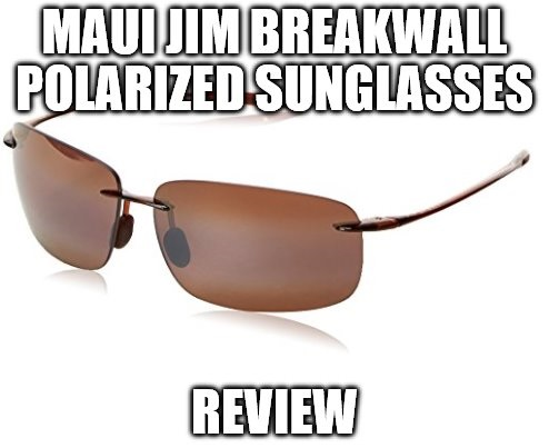 Maui Jim Breakwall Polarized Sunglasses Review