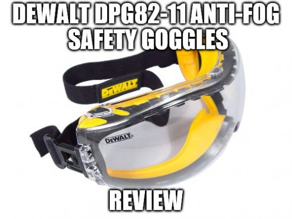 DEWALT DPG82-11 Anti-Fog Safety Goggles Review