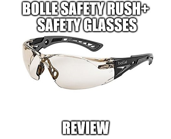 Bolle Safety Rush+ Safety Glasses Review