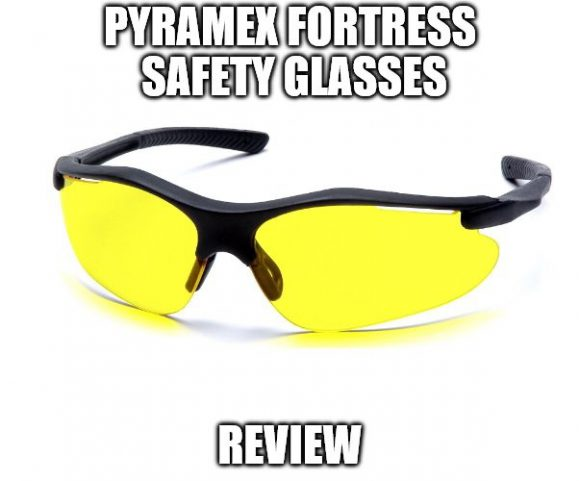 Pyramex Fortress Safety Glasses Review