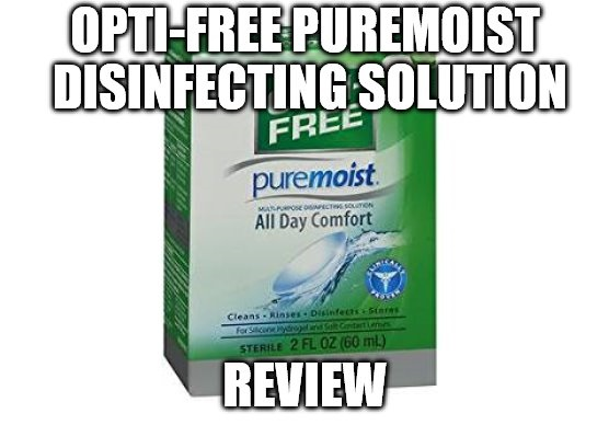 Opti-Free Puremoist Disinfecting Solution Review