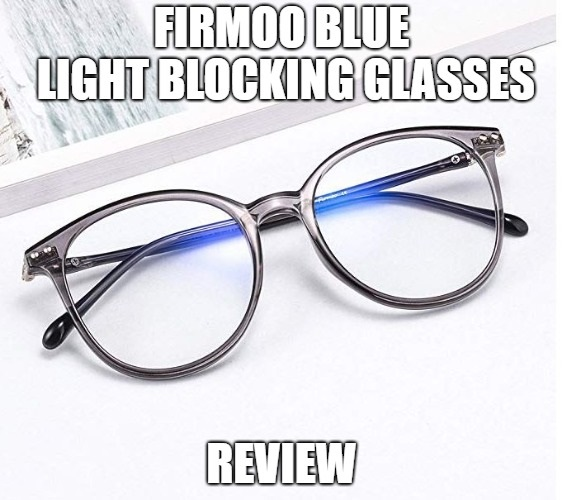 Firmoo Blue Light Blocking Glasses Review