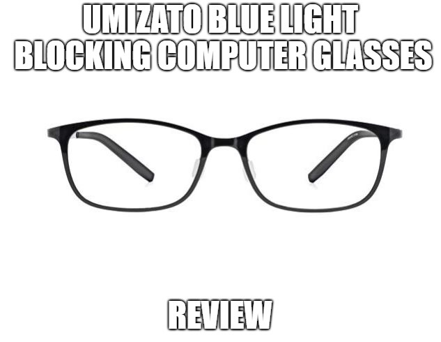 UMIZATO Blue Light Blocking Computer Glasses Review