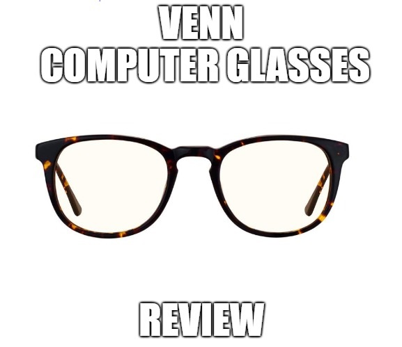 Venn Computer Glasses Review