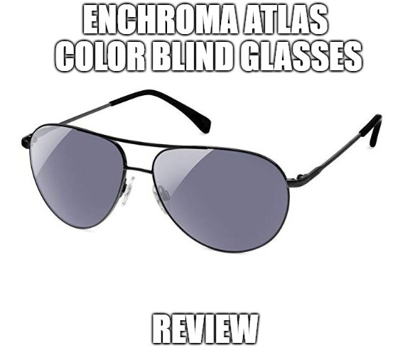 EnChroma Atlas Color Blind Glasses Review