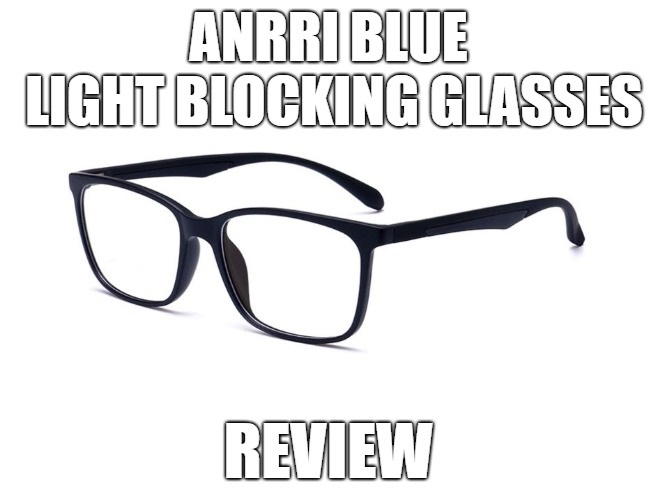 ANRRI Blue Light Blocking Glasses Review
