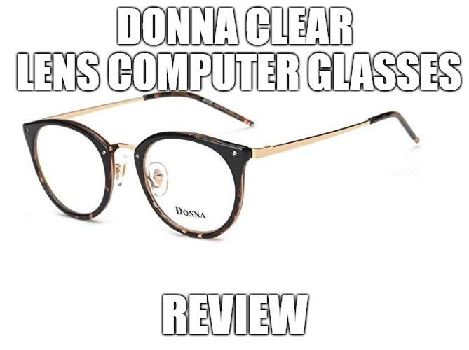 DONNA Clear Lens Computer Glasses Review