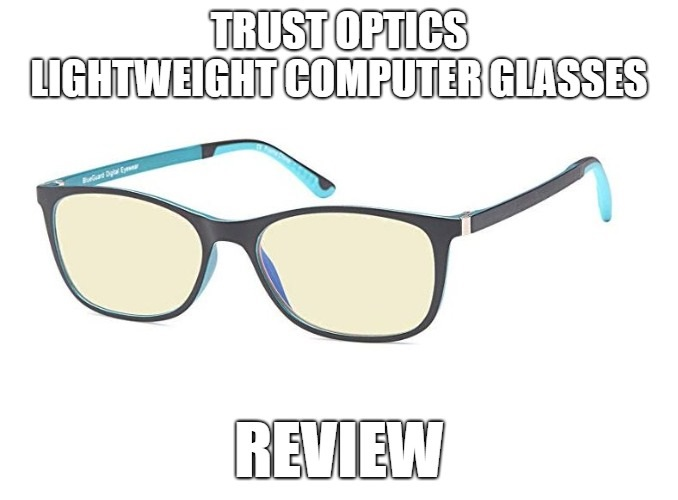 TRUST OPTICS Lightweight Computer Glasses Review
