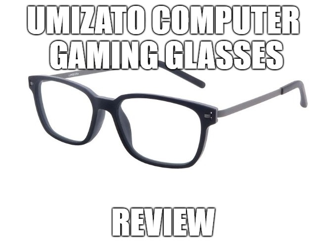 UMIZATO Computer Gaming Glasses Review
